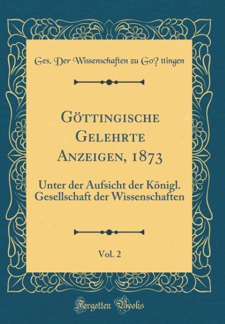 Göttingische Gelehrte Anzeigen, 1873, Vol. 2 als Buch von Ges. der Wissenschaften zu Go´ttingen - Ges. der Wissenschaften zu Go´ttingen