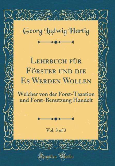 Lehrbuch für Förster und die Es Werden Wollen, Vol. 3 of 3