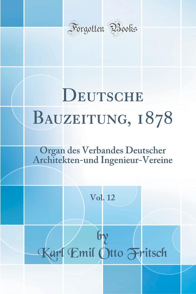 Deutsche Bauzeitung, 1878, Vol. 12 als Buch von...