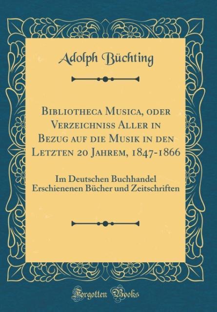 Bibliotheca Musica, oder Verzeichniss Aller in ...