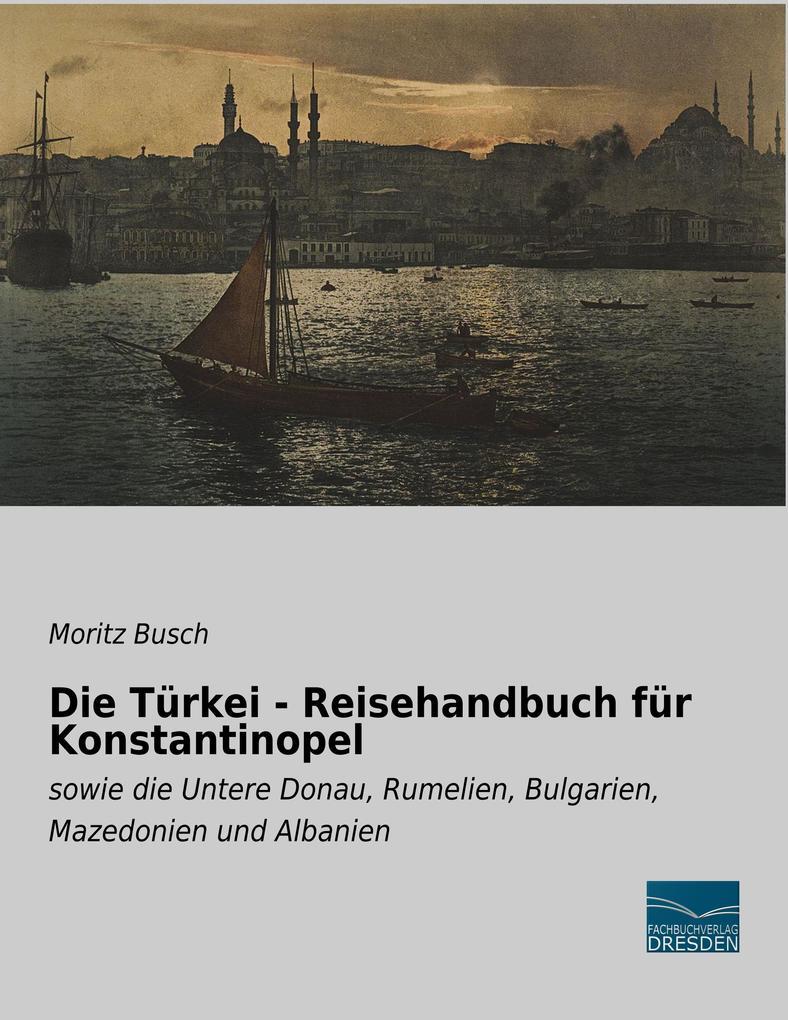 Die Türkei - Reisehandbuch für Konstantinopel a...