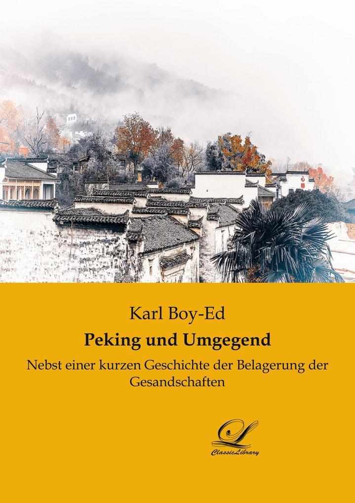 Peking und Umgebung als Buch von Karl Boy-Ed