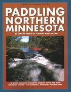 Paddling Northern Minnesota: 86 Great Trips by Canoe and Kayak
