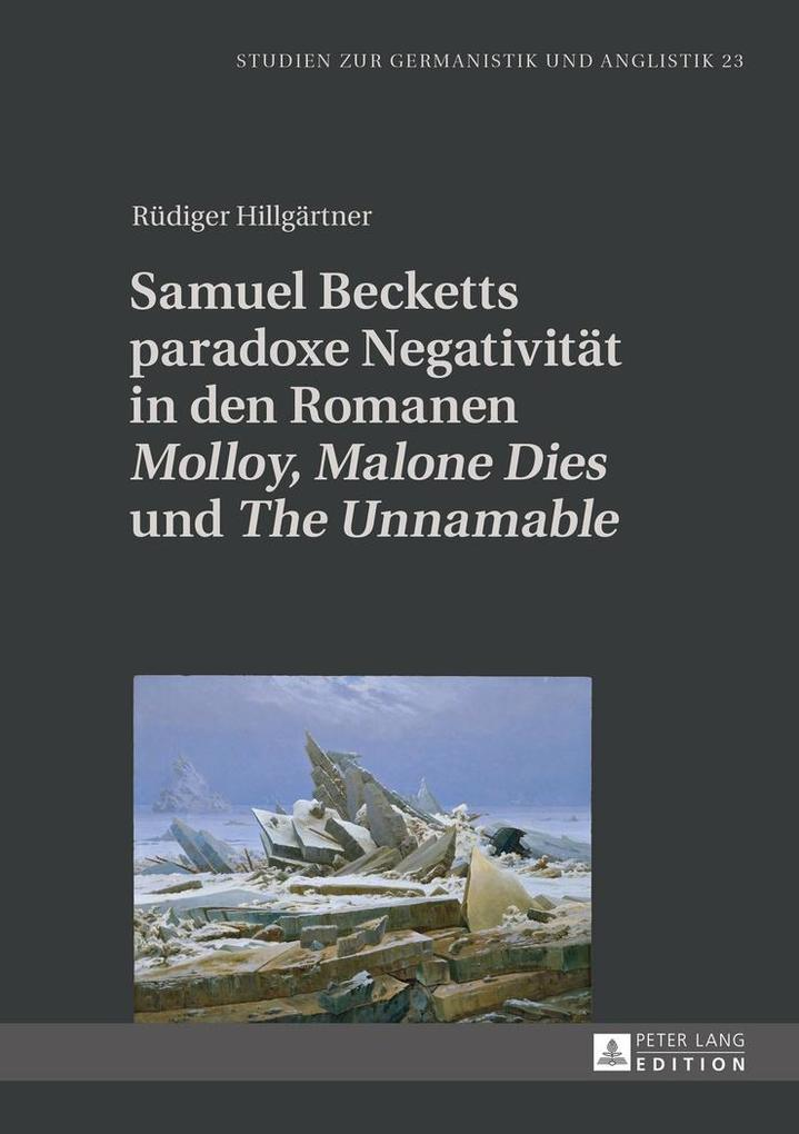 Samuel Becketts paradoxe Negativitaet in den Romanen &quote;Molloy&quote;, &quote;Malone Dies&quote; und &quote;The Unnamable&quote; als eBook epub