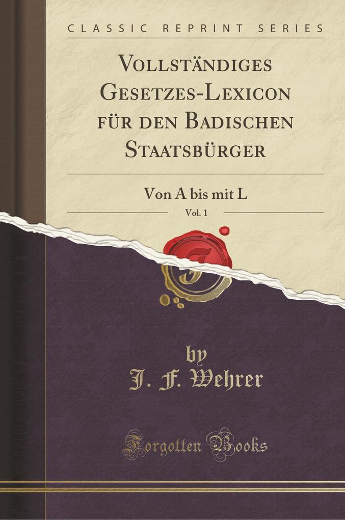 Vollständiges Gesetzes-Lexicon für den Badischen Staatsbürger, Vol. 1 als Taschenbuch von J. F. Wehrer