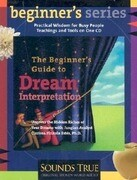 The Beginner's Guide to Dream Interpretation: Uncover the Hidden Riches of Your Dreams with Jungian Analyst Clarissa Pinkola Estes, PhD