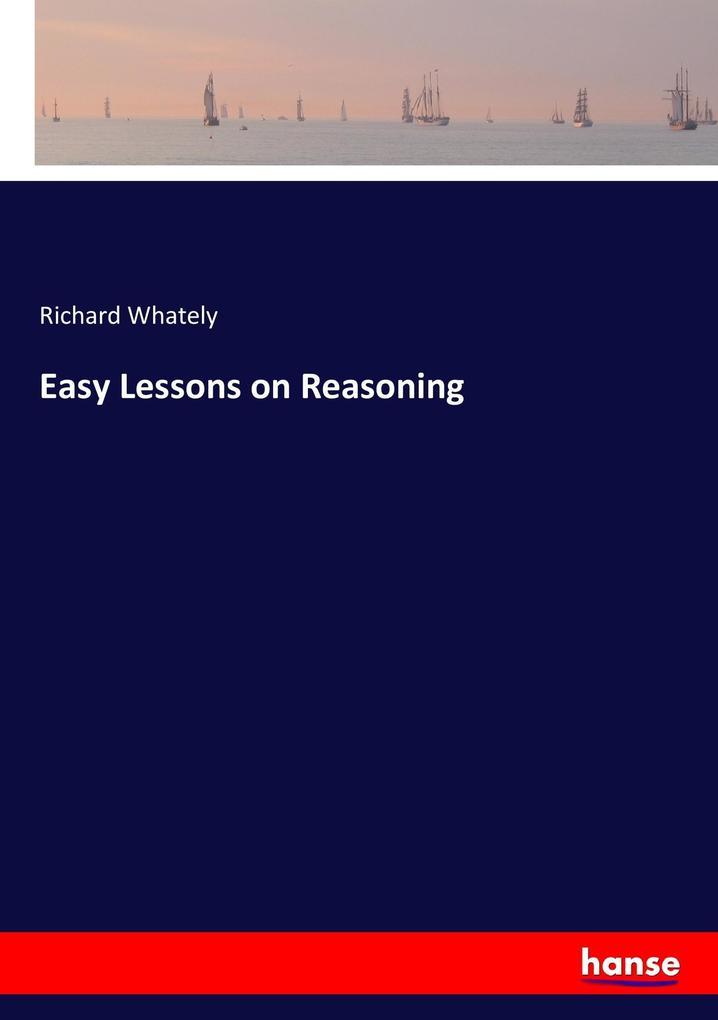 Easy Lessons on Reasoning als Buch von Richard ...
