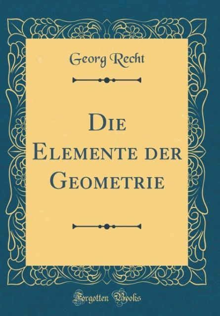 Die Elemente der Geometrie (Classic Reprint) al...