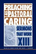 Preaching as Pastoral Caring: Sermons That Work Series XIII
