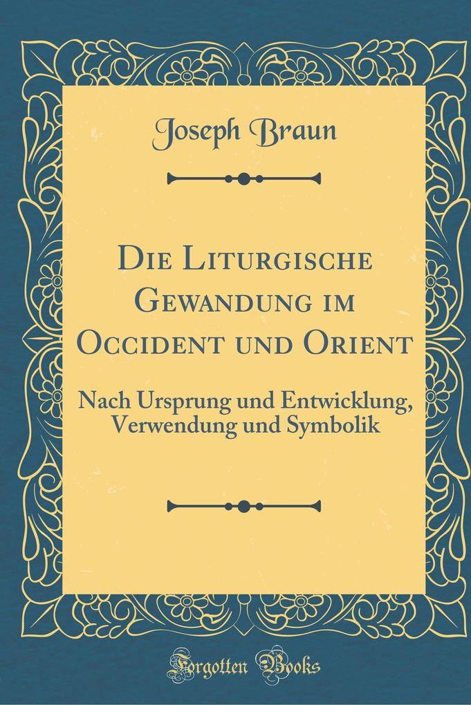 Die Liturgische Gewandung im Occident und Orien...