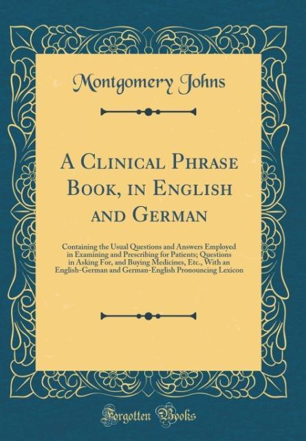 A Clinical Phrase Book, in English and German a...