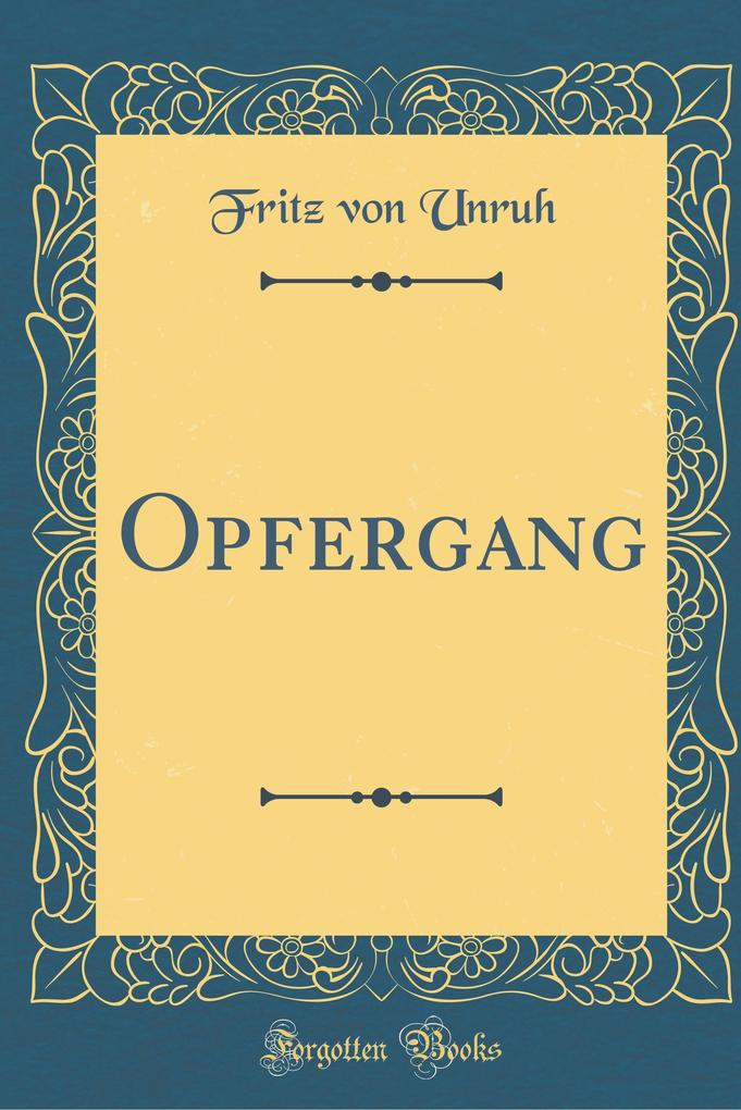 Opfergang (Classic Reprint) als Buch von Fritz ...