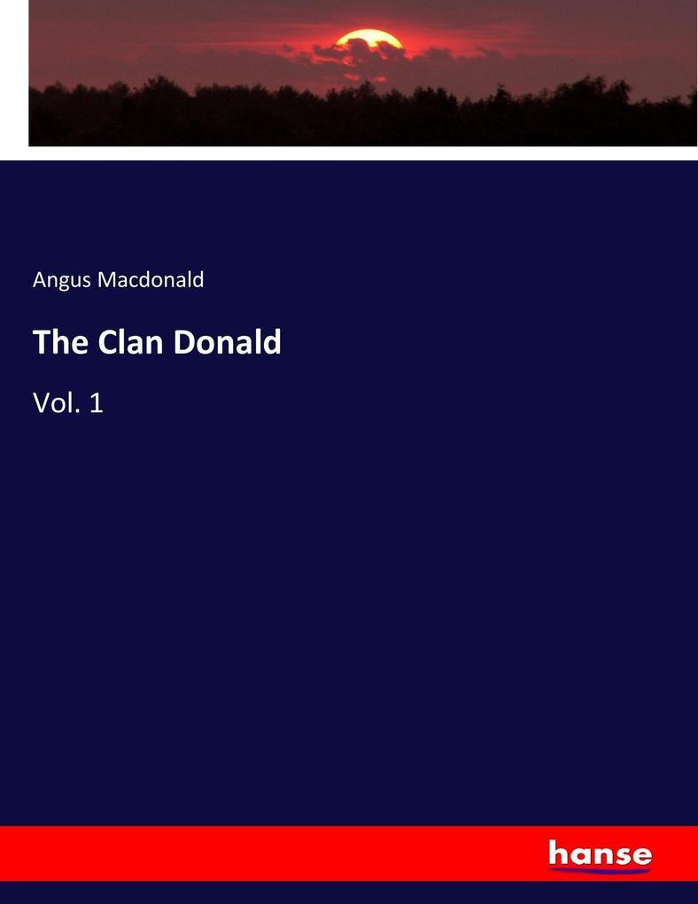 The Clan Donald als Buch von Angus Macdonald
