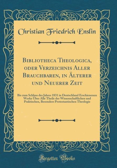 Bibliotheca Theologica, oder Verzeichnis Aller ...