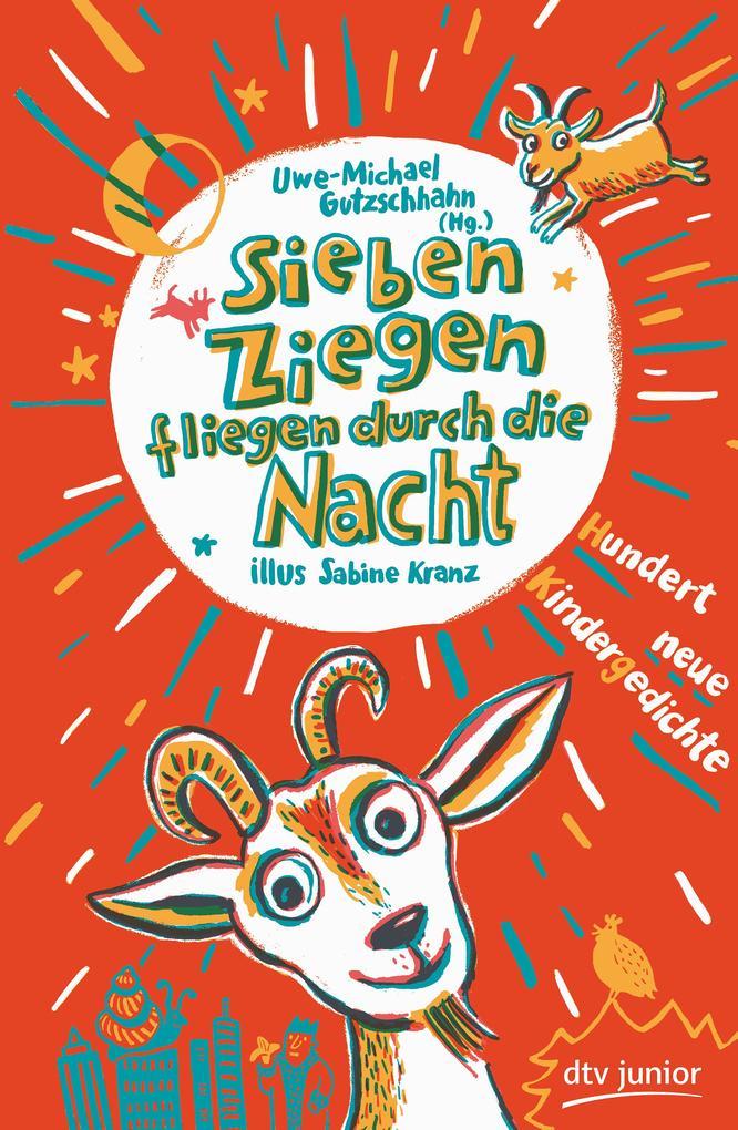 Sieben Ziegen fliegen durch die Nacht , Hundert neue Kindergedichte als Buch