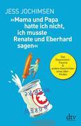 »Mama und Papa hatte ich nicht, ich musste Renate und Eberhard sagen«