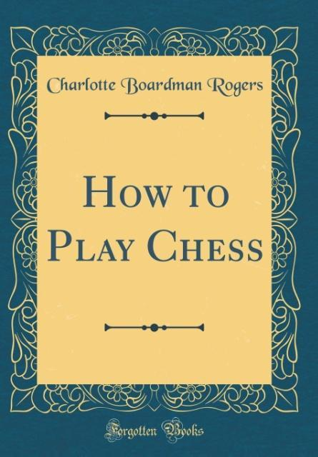 How to Play Chess (Classic Reprint) als Buch vo...