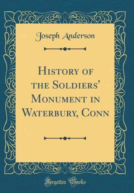 History of the Soldiers´ Monument in Waterbury,...