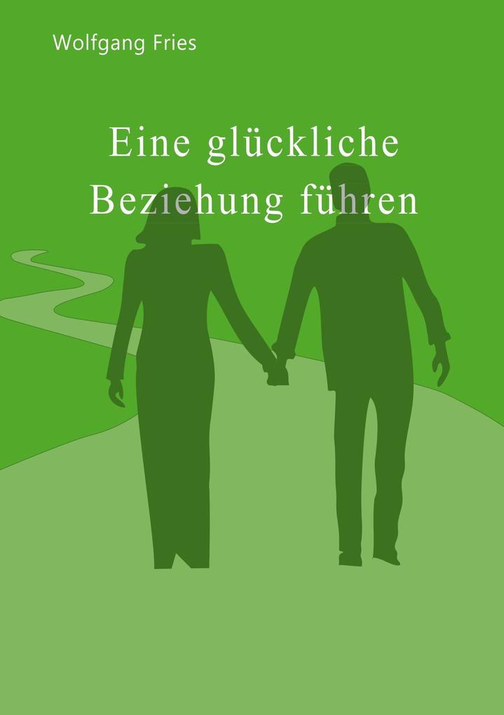 Eine glückliche Beziehung führen als Buch von W...