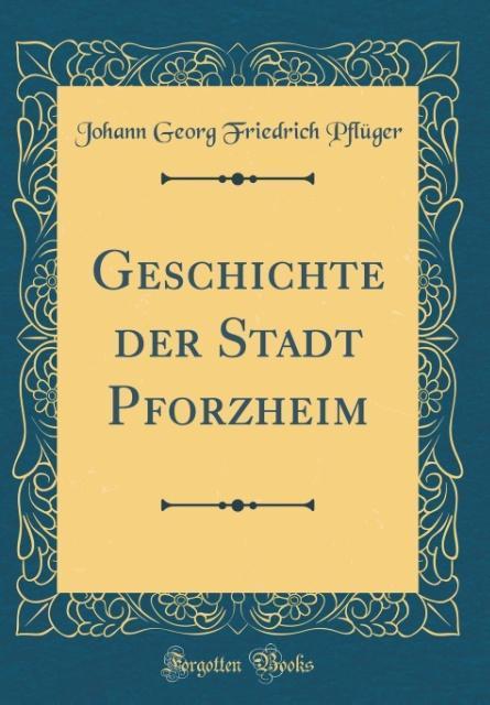 Geschichte der Stadt Pforzheim (Classic Reprint...