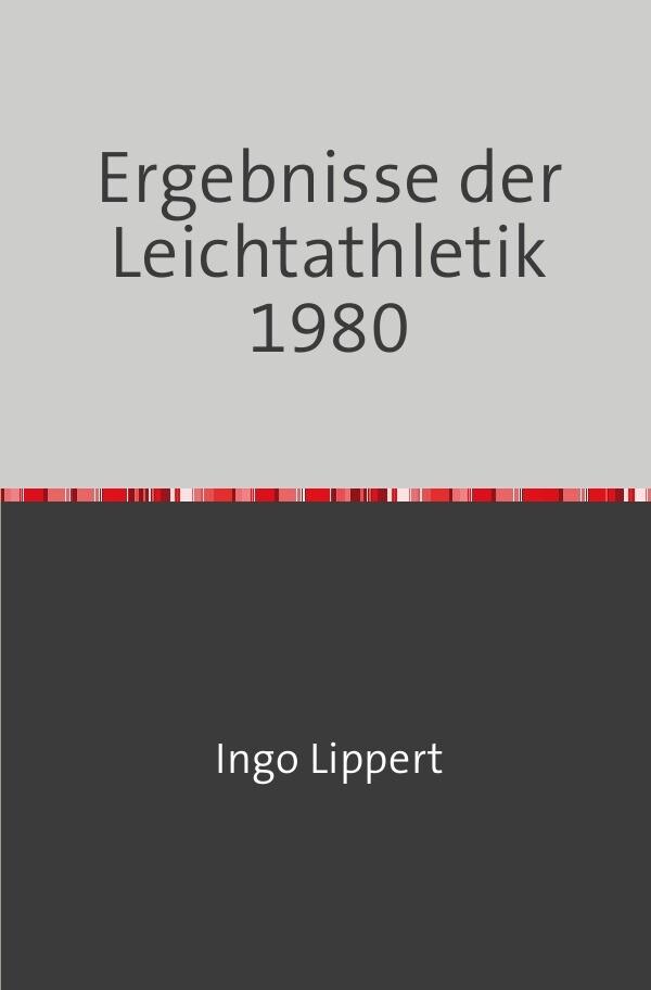 Ergebnisse der Leichtathletik 1980 als Buch von...