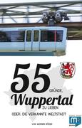 55 Gründe, Wuppertal zu lieben, oder: die verkannte Weltstadt