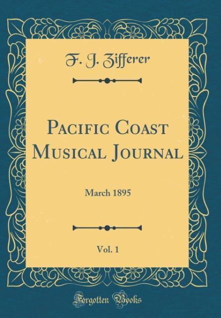 Pacific Coast Musical Journal, Vol. 1 als Buch ...