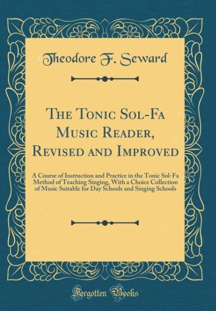 The Tonic Sol-Fa Music Reader, Revised and Impr...
