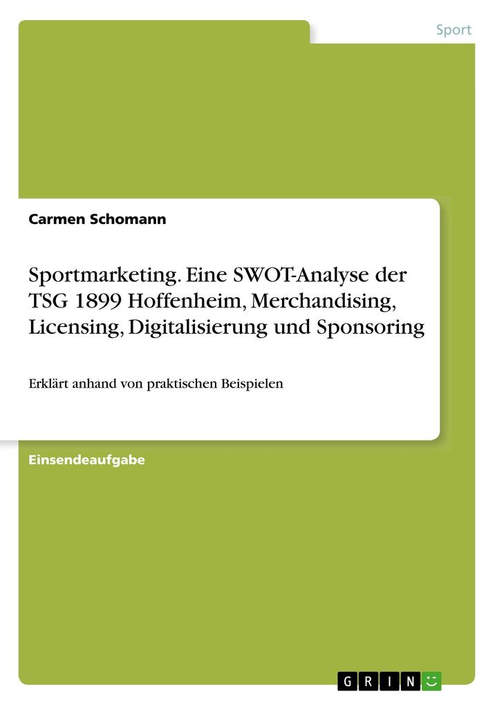 Sportmarketing. Eine SWOT-Analyse der TSG 1899 Hoffenheim, Merchandising, Licensing, Digitalisierung und Sponsoring als Buch von Carmen Schomann