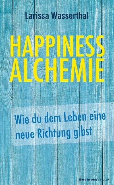Happiness Alchemie als Buch von Larissa Wasserthal