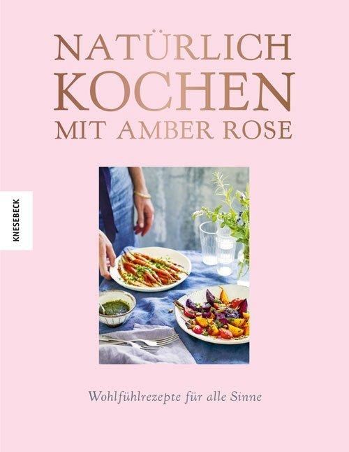 Natürlich kochen mit Amber Rose als Buch von Am...