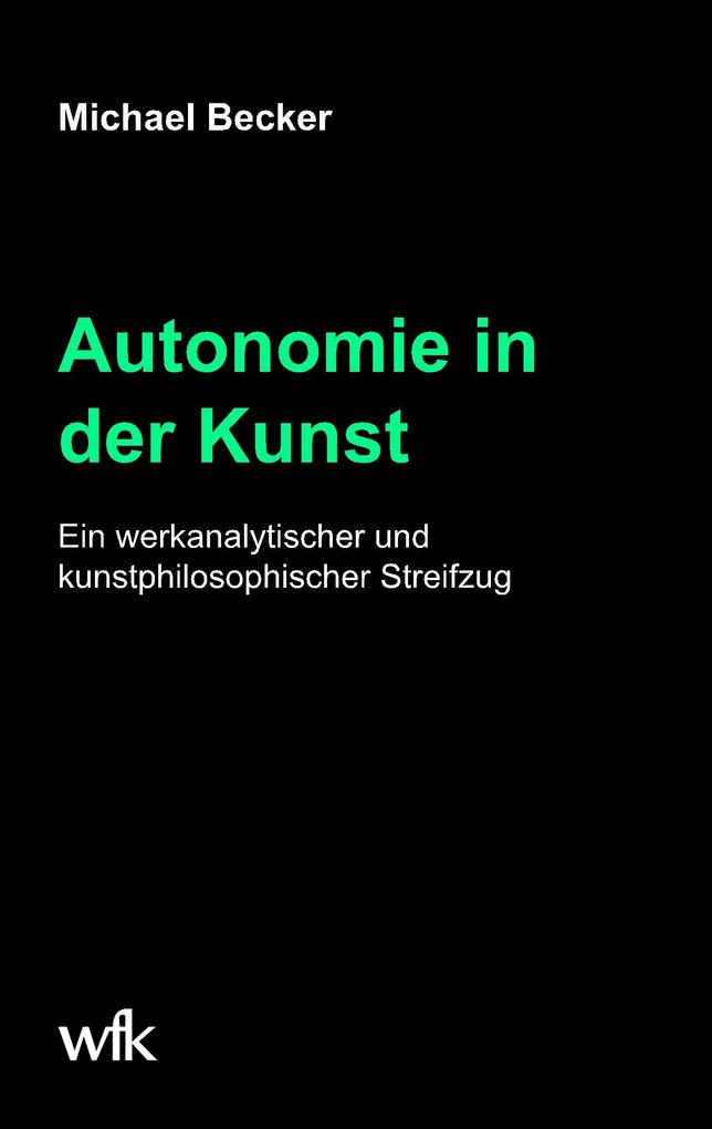 Autonomie in der Kunst als Buch von Michael Becker