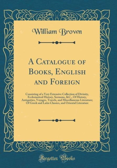 A Catalogue of Books, English and Foreign als B...