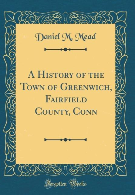 A History of the Town of Greenwich, Fairfield C...