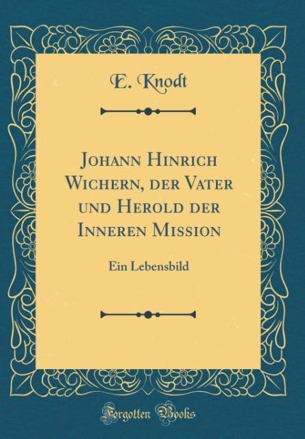 Johann Hinrich Wichern, der Vater und Herold de...