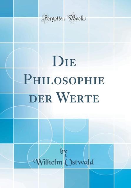 Die Philosophie der Werte (Classic Reprint) als...