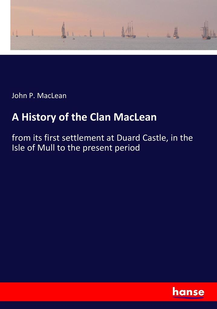 A History of the Clan MacLean als Buch von John...