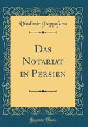 Das Notariat in Persien (Classic Reprint)