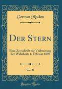 Der Stern, Vol. 22: Eine Zeitschrift Zur Verbreitung Der Wahrheit; 1. Februar 1890 (Classic Reprint)