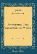 Aphorismen Uber Strafanstalts-Wesen (Classic Reprint)