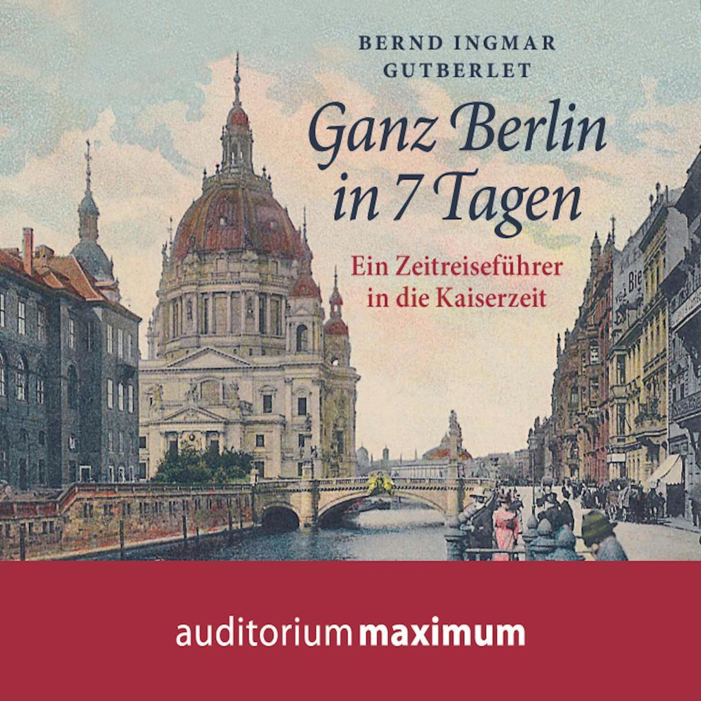 Ganz Berlin in 7 Tagen (Ungekürzt) als Hörbuch ...