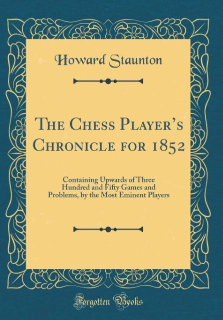 The Chess Player´s Chronicle for 1852 als Buch ...