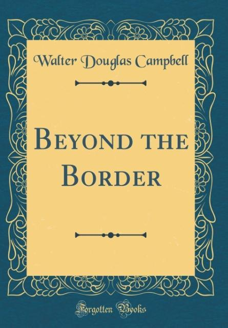 Beyond the Border (Classic Reprint) als Buch vo...