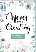 Das kreative Notizbuch Never stop creating (DIN A5)