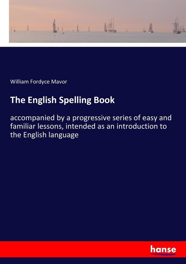 The English Spelling Book als Buch von William ...