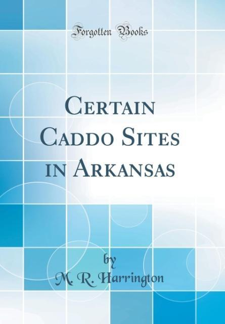 Certain Caddo Sites in Arkansas (Classic Reprin...