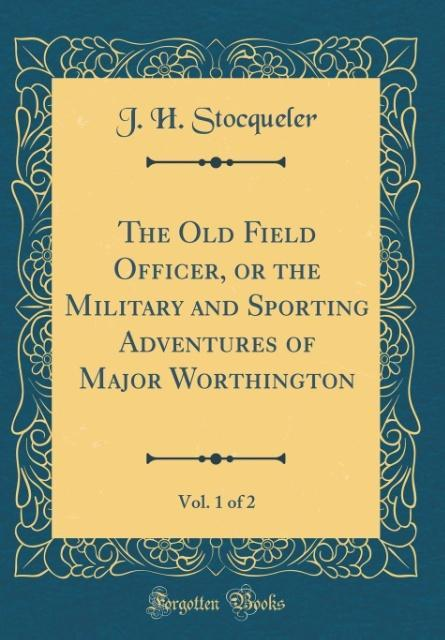 The Old Field Officer, or the Military and Spor...