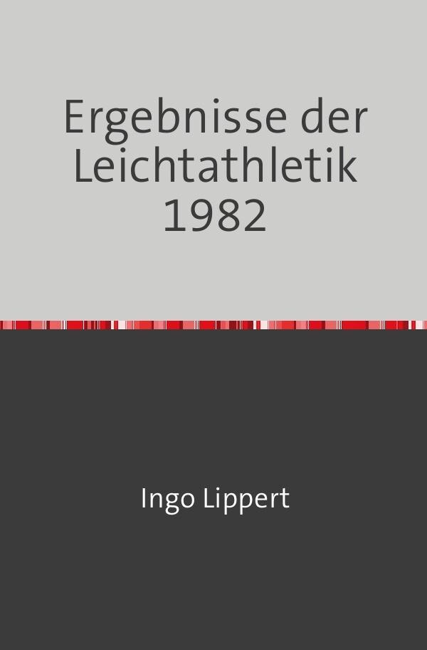 Ergebnisse der Leichtathletik 1982 als Buch