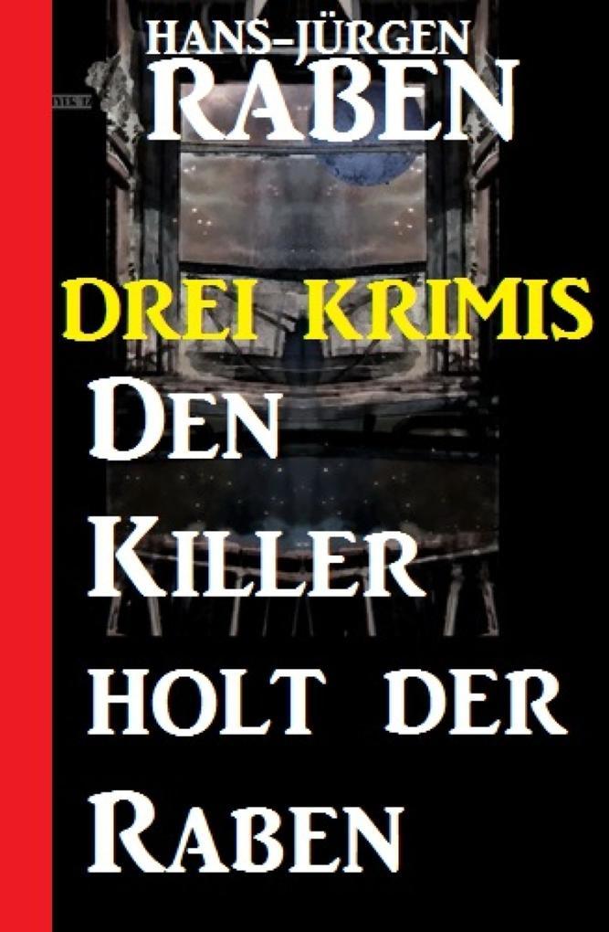 Den Killer holt der Raben: Drei Krimis als eBoo...