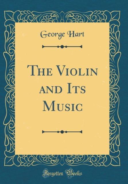 The Violin and Its Music (Classic Reprint) als ...
